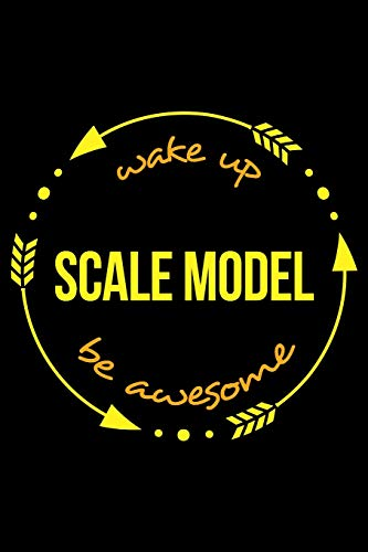 Wake Up Scale Model Be Awesome | Gift Notebook for a Model Engineer, Blank  Lined Journal: Medium Spacing Between Lines