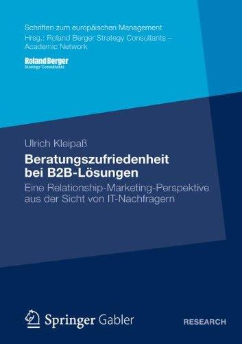 Beratungszufriedenheit bei B2B-Lösungen: Eine Relationship-Marketing-Perspektive aus der Sicht von IT-Nachfragern (Schriften zum europäischen Management)