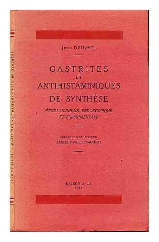 GASTRITES ET ANTIHISTAMINIQUES DE SYNTHESE. Etude clinique, endoscopique et expérimentale par Jean Duhamel