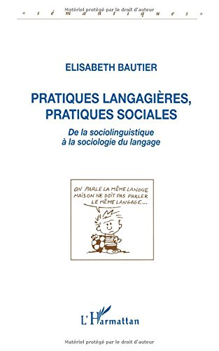 Pratiques langagières, pratiques sociales: De la sociolinguistique à la sociologie du langage