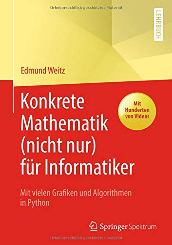 Konkrete Mathematik (nicht nur) für Informatiker: Mit vielen Grafiken und Algorithmen in Python