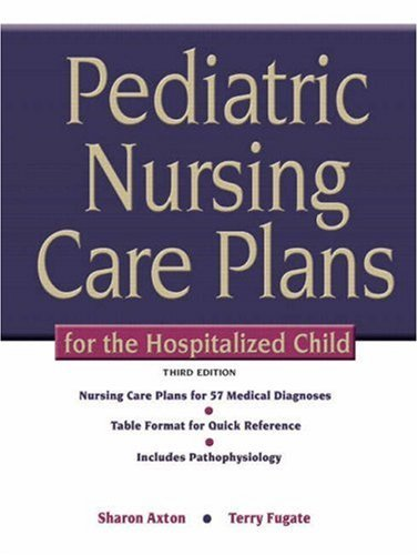 Pediatric Nursing Care Plans for the Hospitalized Child by Sharon Ennis Axton RN MS PNP-CS (2008-07-29)