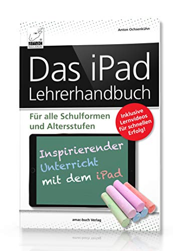 Das iPad Lehrerhandbuch - Für alle Schulformen und Altersstufen; Inklusive Lernvideos für schnellen Erfolg!