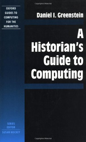 Historian's Guide to Computing (Oxford Guides to Computing for the Humanities)