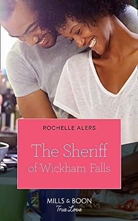 The Sheriff Of Wickham Falls (Mills & Boon True Love) (Wickham Falls