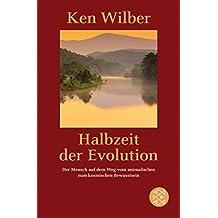 Halbzeit der Evolution: Der Mensch auf dem Weg vom animalischen zum kosmischen Bewußtsein