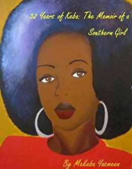 32 Years of Keba: The Memoir of a Southern Girl (English Edition) di [Yasmeen, Makeba]