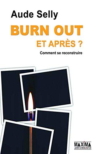 Burn Out, et après ?: Comment le prévenir - Comment se reconstruire