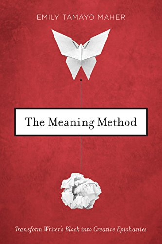 The Meaning Method: Transform Writer's Block into Creative Epiphanies
