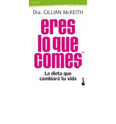 [(Eres lo que comes: la dieta que cambiará tu vida)] [Author: Gillian McKeith] published on (September, 2011)