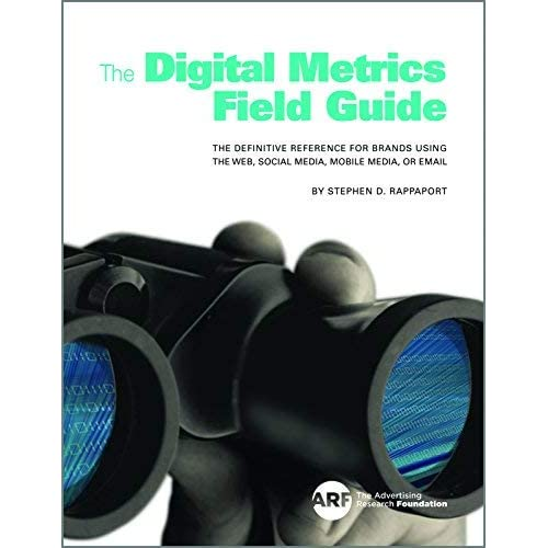 [The Digital Metrics Field Guide: The Definitive Reference for Brands Using the Web, Social Media, Mobile Media, or Email] [By: Rappaport, Stephen D.] [February, 2015]