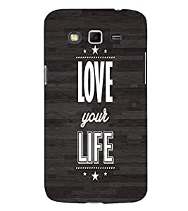EPICCASE Love your life Mobile Back Case Cover For Samsung Galaxy Grand Neo Plus (Designer Case)