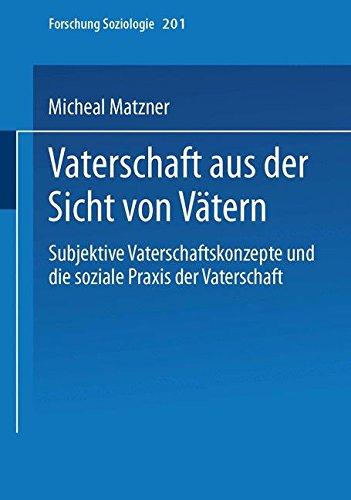 Vaterschaft aus der Sicht von Vätern (Forschung Soziologie) (German Edition)