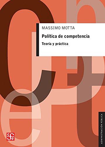 Politica de Competencia: Teoria y Practica (Administración Pública)