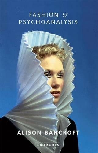 Fashion and Psychoanalysis (International Library of Cultural Studies) por Alison Bancroft