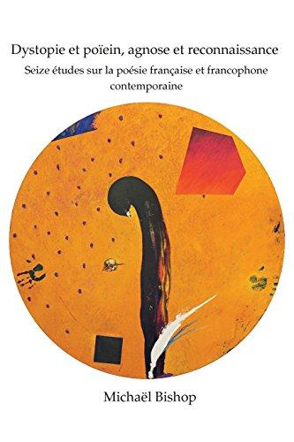 Dystopie Et Poiein, Agnose Et Reconnaissance: Seize Etudes Sur La Poesie Francaise Et Francophone Contemporaine (Chiasma, Band 34)