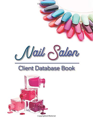 Nail Salon Client Database Book: Nail Client Data Organizer Log Book with Client Record Books Customer Information Nail Large Data...