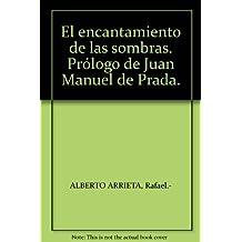 El encantamiento de las sombras. Prólogo de Juan Manuel de Prada. [Tapa bland...