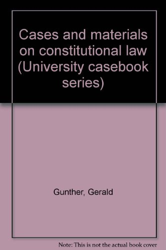 Cases and materials on constitutional law (University casebook series)