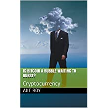 Is Bitcoin A Bubble Waiting to Burst?: Cryptocurrency (English Edition)