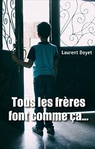 Tous les frères font comme ça... par Laurent Boyet