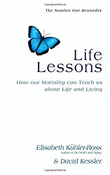 Life Lessons: How Our Mortality Can Teach Us About Life and Living by Kubler-Ross, David, Kessler, Elisabeth (August 14, 2014) Paperback