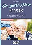 Ein gutes Leben mit Demenz: Verstehen und Selbstmanagement für Angehörige und Pflegende