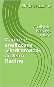 Capire E Analizzare «andromaca» Di Jean Racine: Analisi Dei Passaggi Chiave por Gloria Lauzanne Gratis