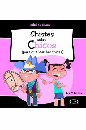 Chistes sobre Chicos/Jokes about Boys: Para Que Lean Las Chicas/For Girls to Read (Mini Risa/Mini Laughter) por Lia C. Moffa