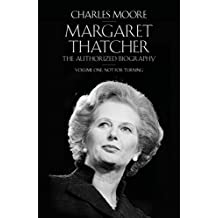 Margaret Thatcher: The Authorized Biography, Volume One: Not For Turning