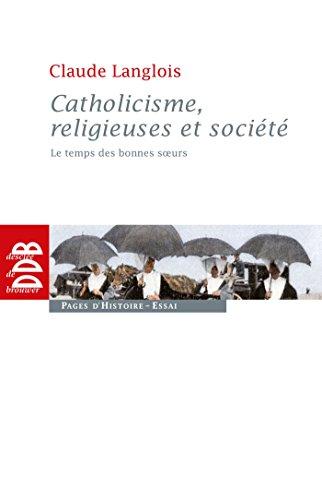 Catholicisme, religieuses et socit : Le temps des bonnes soeurs (XIXe sicle)
