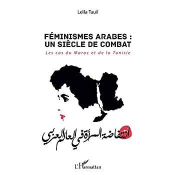 Féminismes arabes : un siècle de combat: Les cas du Maroc et de la Tunisie