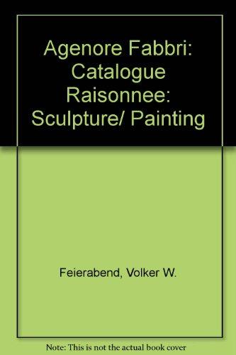 Agenore Fabbri. La scultura/la pittura. Catalogo ragionato. Ediz. italiana, inglese e tedesca