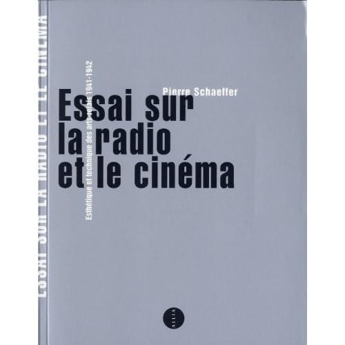 Essai sur la radio et le cinéma : Esthétique et technique des arts-relais 1941-1942 by Pierre Schaeffer (2010-09-09)