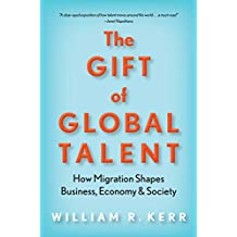 The Gift of Global Talent: How Migration Shapes Business, Economy & Society (English Edition)