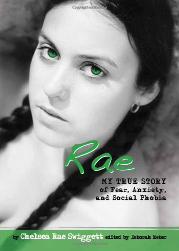 Rae: My True Story of Fear, Anxiety, and Social Phobia (Louder Than Words) by Chelsea Rae Swiggett (1-Nov-2010) Paperback