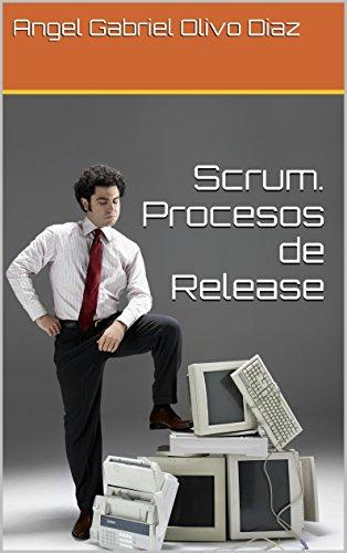 Scrum. Procesos de Release (Procesos de Scrum nº 5) por Angel Gabriel Olivo Diaz