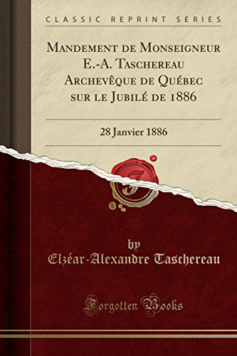Mandement de Monseigneur E.-A. Taschereau Archevêque de Québec sur le Jubilé de 1886: 28 Janvier 1886 (Classic Reprint)