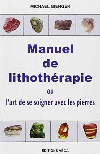 Manuel de lithothérapie : Ou l'art de soigner avec les pierres par Michael Gienger