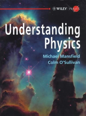 Understanding Physics (Wiley-Praxis Physical Science Textbooks): Written by Michael Mansfield, 1998 Edition, Publisher: Wiley-Blackwell [Paperback]