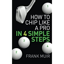 How to Chip like a Pro in 4 Simple Steps: Play Better Golf Book 2: Volume 2