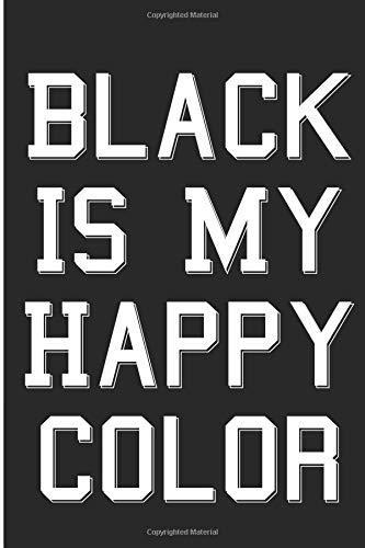 Black Is My Happy Color: Dark Humor Blank Lined Note Book