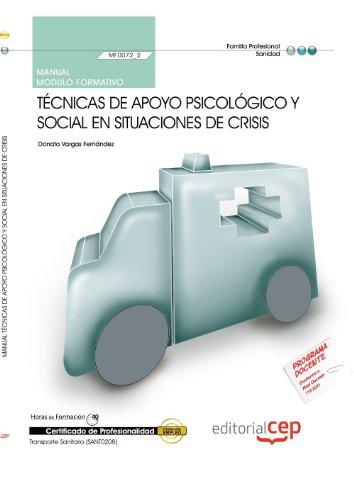 Manual Técnicas de apoyo psicológico y social en situaciones de crisis (MF0072_2). Certificados de Profesionalidad. Transporte Sanitario (SANT0208) (Cp - Certificado Profesionalidad) por Donato Vargas Fernández