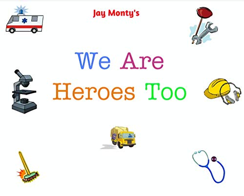 Jay Monty's We Are Heroes Too by Jameson C. Montgomery
