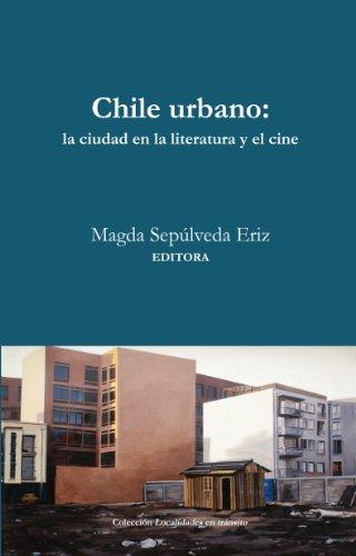 Chile Urbano: La ciudad en la literatura y el cine por Magda Sepúlveda Eriz