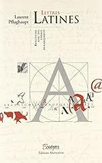 Lettres latines - Rencontres avec des formes remarquables de Laurent Pflughaupt