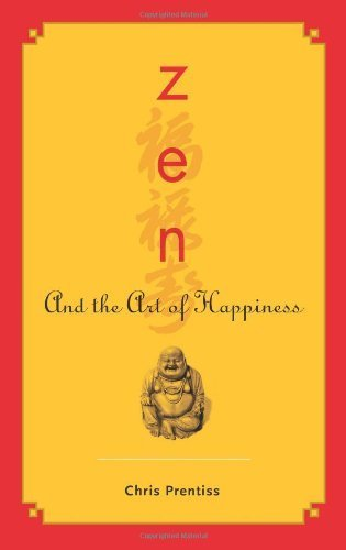 Zen and the Art of Happiness by Chris Prentiss (2006) Paperback