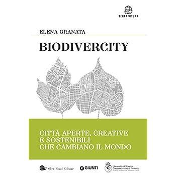 Biodivercity: Città Aperte, Creative E Sostenibili Che Cambiano Il Mondo
