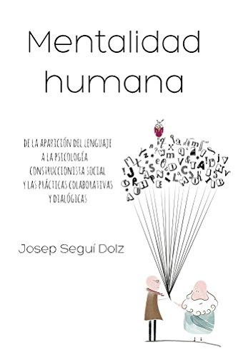 Mentalidad humana: De la aparición del lenguaje a la psicología construccionista social y las prácticas colaborativas y dialógicas por Josep Segui Dolz