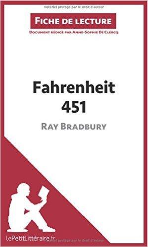 Fahrenheit 451 de Ray Bradbury (Fiche de lecture): Rsum Complet Et Analyse Dtaille De L'oeuvre de Anne-Sophie De Clercq ,Lepetitlittraire.Fr (Avec la contribution de) ( 2 octobre 2014 )
